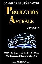 Comment Réussir Votre Projection Astrale Ce Soir - Méthode Expresse De Sortie Hors Du Corps En 8 Étapes Simples de Mary G. Carter
