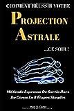 Comment Réussir Votre Projection Astrale Ce Soir - Méthode Expresse De Sortie Hors Du Corps En 8 Étapes Simples