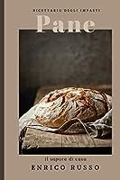 ricettario degli impasti pane il sapore di casa con la ricetta dal risultato garantito, perfetta anche per il forno di casa del cuoco enrico russo: ... dei tuoi impasti con spazio per gli appunti