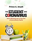 THE STUDENT AND CORONAVIRUS: How to Effectively Learn on Your Own at Home Without a Teacher (English Edition)