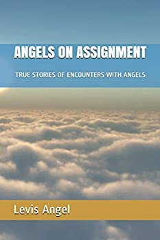 ANGELS ON ASSIGNMENT  TRUE STORIES OF ENCOUNTERS WITH ANGELS