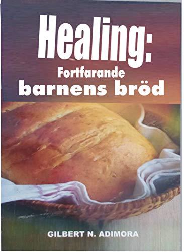 Healing: fortfarande barnens bröd (Swedish Edition)