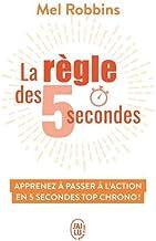 La règle des 5 secondes: Apprenez à passer à l'action en 5 secondes top chrono !