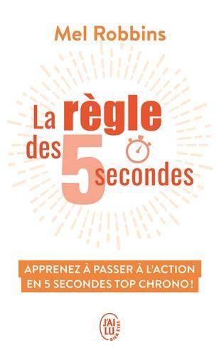 La règle des 5 secondes: Apprenez à passer à l'action en 5 secondes top chrono! (J'ai lu Bien-être)