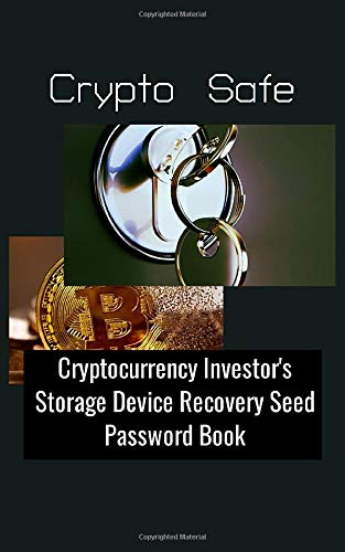 Crypto Safe: Storage Device Recovery Seed Password Book for the Cryptocurrency Investor