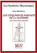Les cinq points parfaits de la Maîtrise, ou la résurrection symbolique de Percy John Harvey