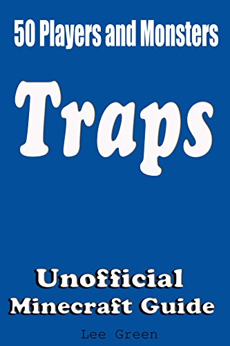 50 Players and Monsters Traps: Secret Tips and Tricks Your Friends Might Not Have Known; Suggestions and Advanced Traps;Unofficial Minecraft Player's Guide;Ultimate Survival Guide; (English Edition)