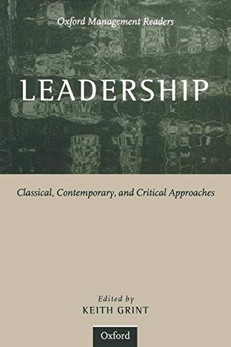 Leadership: Classical, Contemporary, and Critical Approaches (Oxford Management Series) (Oxford Management Readers)
