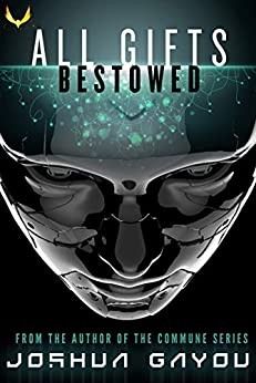 All Gifts, Bestowed: An Artificial Intelligence Thriller by [Joshua Gayou]