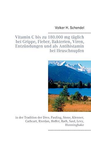 Vitamin C bis zu 180.000 mg täglich bei Grippe, Fieber, Bakterien, Viren, Entzündungen und als Antihistamin bei Heuschnupfen: in der Tradition der ... Hunninghake (Orthomolekulare Aufklärung)