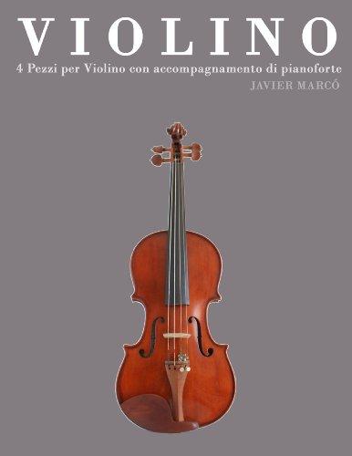 Violino: 4 Pezzi per Violino con accompagnamento di pianoforte (Italian Edition)