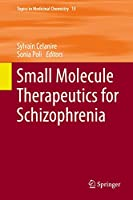 Small Molecule Therapeutics for Schizophrenia (Topics in Medicinal Chemistry (13))