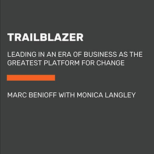 Trailblazer     Leading in an Era of Business as the Greatest Platform for Change              By:                                                                                                                                 Marc Benioff,                                                                                        Monica Langley                           Length: 10 hrs     Not rated yet     Overall 0.0
