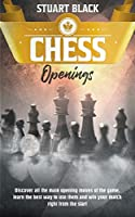 Chess Openings: A Brief History Along With Chessboard Set-Up, How to Enhance Your Game by Learning the Art of Opening, King's Safety and Control of the Center
