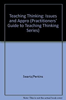 Teaching Thinking: Issues and Approaches (Practitioner Guide to Teaching Thinking Series)