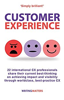 Customer Experience: 22 international CX professionals share their current strategies for achieving impact and visibility using best practice CX by [Andrew Priestley]