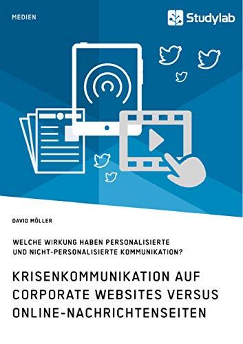 Krisenkommunikation auf Corporate Websites versus Online-Nachrichtenseiten. Welche Wirkung haben personalisierte und nicht-personalisierte Kommunikation?