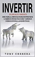 Invertir: Este Libro Incluye: 4 Manuscritos, Swing Trading, El Comercio de Opciones Para Principiantes, El Comercio de Opciones Crash Course Y Inversion de Dividendos.Estrategias, Las Mejores Técnicas (Trading Spanish)