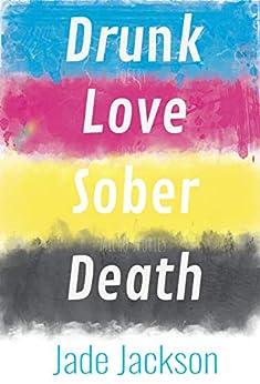 Drunk Love Sober Death: Poetry by Jade Jackson by [Jade Jackson]