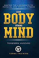 Lean Body, Strong Mind: Master the 4 elements of physical and mental fitness