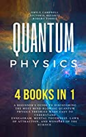 Quantum Physics 4 in 1: A Beginner's Guide to Discovering the most Mind-Blowing Quantum Physics Theories Made Easy to Understand. Enneagram Mental Toughness Laws of Attraction and Wonders of the Science