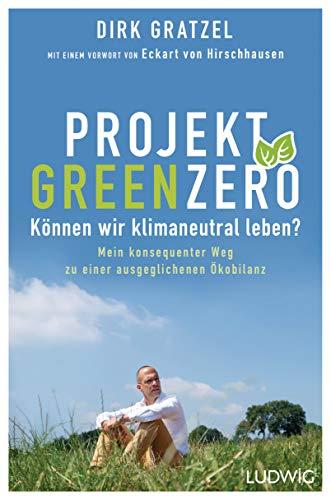 Projekt Green Zero: Können wir klimaneutral leben? Mein konsequenter Weg zu einer ausgeglichenen Ökobilanz - Mit einem Vorwort von Eckart von Hirschhausen