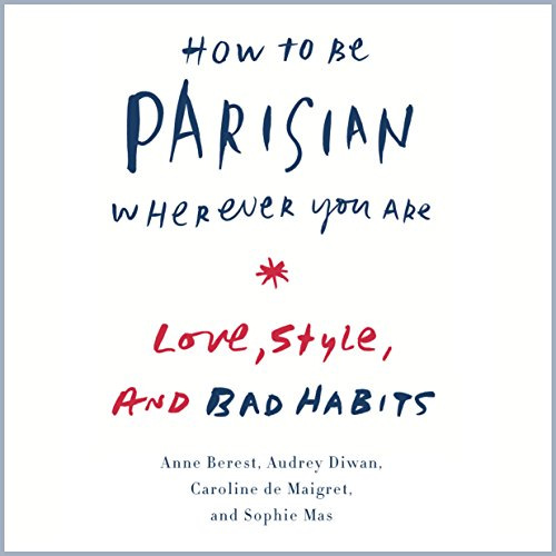 How to Be Parisian Wherever You Are     Love, Style, and Bad Habits              Written by:                                                                                                                                 Anne Berest,                                                                                        Audrey Diwan,                                                                                        Caroline De Maigret,                   and others                          Narrated by:                                                                                                                                 Carrington MacDuffie                      Length: 3 hrs and 8 mins     4 ratings     Overall 4.0