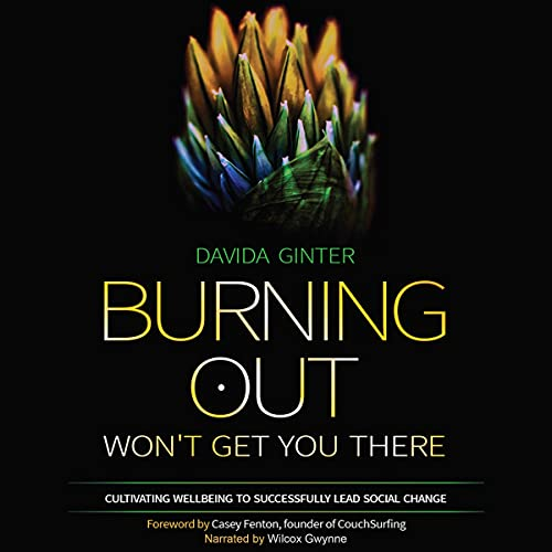 Burning Out Won't Get You There Audiobook By Davida Ginter cover art