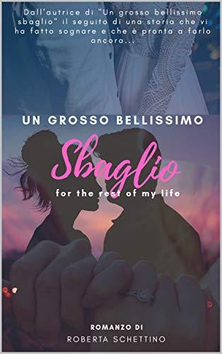 Un grosso bellissimo sbaglio - for the rest of my life di [Roberta  Schettino ]