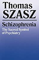 Schizophrenia: The Sacred Symbol of Psychiatry