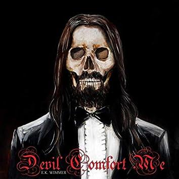 Devil Comfort Me