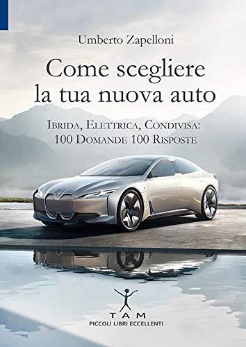 Come scegliere la tua nuova auto. Ibrida, elettrica, condivisa: 100 domande 100 risposte (Piccoli libri eccellenti)