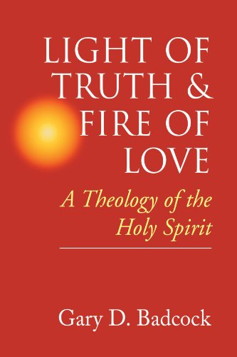 Light of Truth & Fire of Love: A Theology of the Holy Spirit