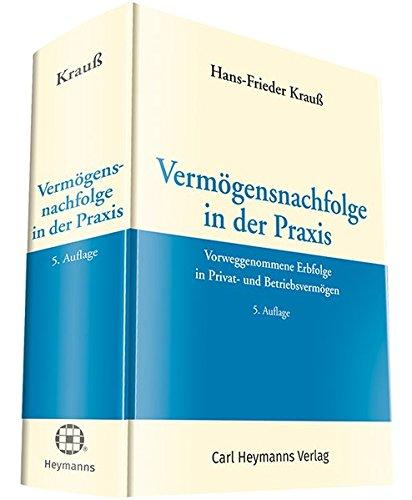 Vermögensnachfolge in der Praxis: Vorweggenommene Erbfolge in Privat- und Betriebsvermögen: Vorweggenommene Erbfolge in Privat- und Betriebsvermgen