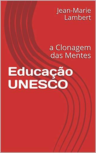 Educação UNESCO: a Clonagem das Mentes
