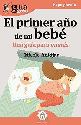 GuíaBurros El primer año de mi bebe: Una guía para mamis: