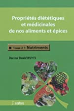 Propriétés diététiques et médicinales de nos aliments et épices - Tome 2. Nutriments de Wuyts. Daniel (2011) Relié