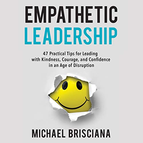 Empathetic Leadership     47 Practical Tips for Leading with Kindness, Courage, and Confidence in an Age of Disruption              By:                                                                                                                                 Michael Brisciana                               Narrated by:                                                                                                                                 Matyas Job Gombos                      Length: 5 hrs and 47 mins     3 ratings     Overall 4.0