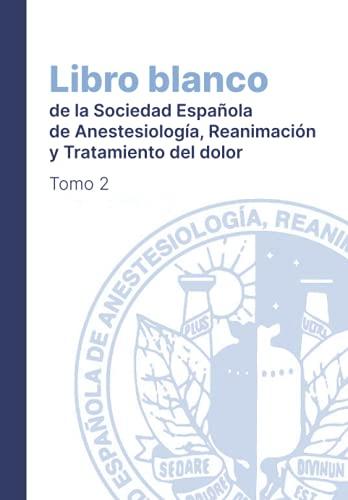 Libro Blanco de la Sociedad Española de Anestesia y Reanimación: Tomo 2 (Libro Blanco de Anestesia y Reanimación)