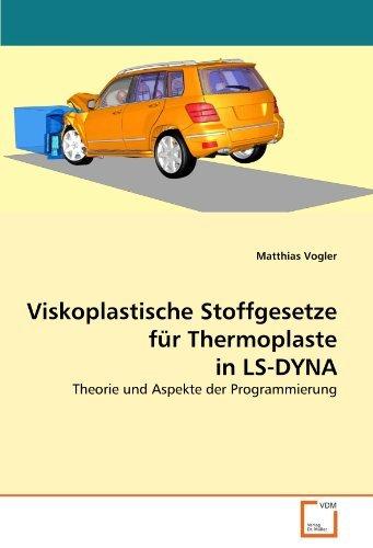 Viskoplastische Stoffgesetze für Thermoplaste in LS-DYNA: Theorie und Aspekte der Programmierung by Matthias Vogler (2011-08-19)