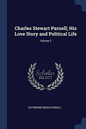 Charles Stewart Parnell; His Love Story and Political Life; Volume 2