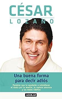 Una buena forma para decir adiós (Spanish Edition) by [César Lozano]