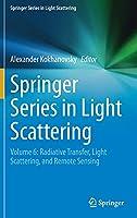 Springer Series in Light Scattering: Volume 6: Radiative Transfer, Light Scattering, and Remote Sensing