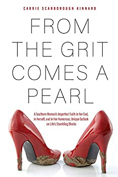 From the Grit Comes A Pearl  A Southern Woman s Imperfect Faith in Her God in Herself and in Her Humorous Unique Outlook on Life s Stumbling Blocks
