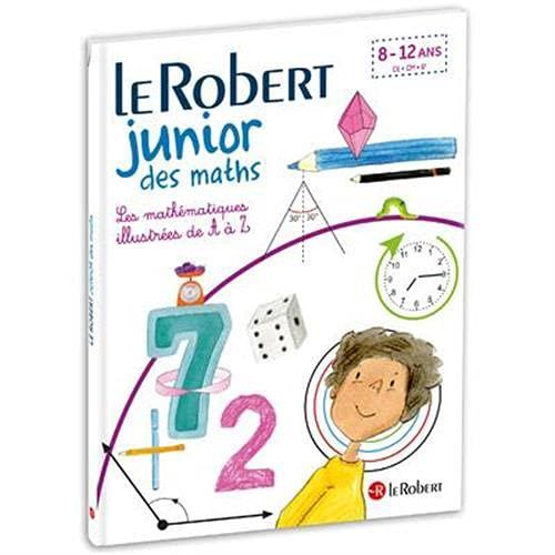 Le Robert Junior des maths - Les mathématiques illustrées de A à Z - dès 7 ans - CE, CM, 6e