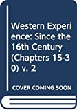 Western Experience: Since the 16th Century (Chapters 15-30) v. 2