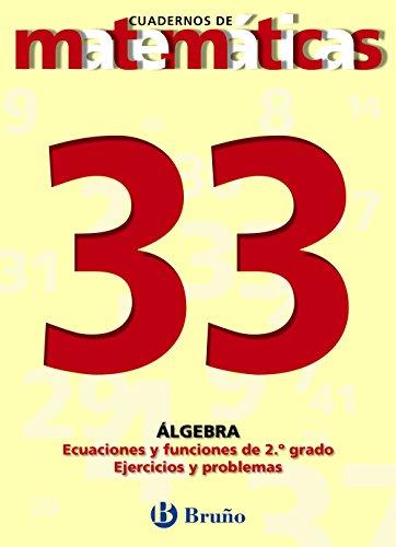 33 Ecuaciones y funciones de segundo grado (Castellano - Material Complementario - Cuadernos De Matemáticas) - 9788421642115