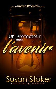 Un Protecteur pour l'avenir (Forces Très Spéciales t. 10) par [Susan Stoker, Angélique Olivia Moreau, Valentin Translation]