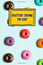 Gratitude Journal for Kids: Donut Grow Up Dessert Themed Guided Journal Notebook Diary to Teach Children Boys Girls to Practice Express Mindfulness by ... Daily Prompts, Positive Affirmation Questions
