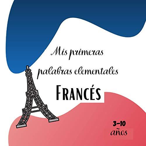 Mis primeras palabras elementales Francés 3-10 años: [Formato cuadrado 21x21cm 30 páginas][Lenguaje del libro] Libro para que los niños aprendan el ... disfrutar del aprendizaje de un idioma